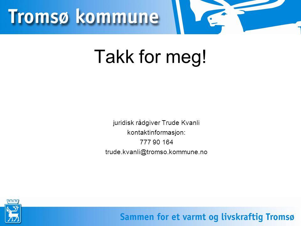 8 Takk for meg! juridisk rådgiver Trude Kvanli kontaktinformasjon: 777 90 164 trude.kvanli@tromso.kommune.no