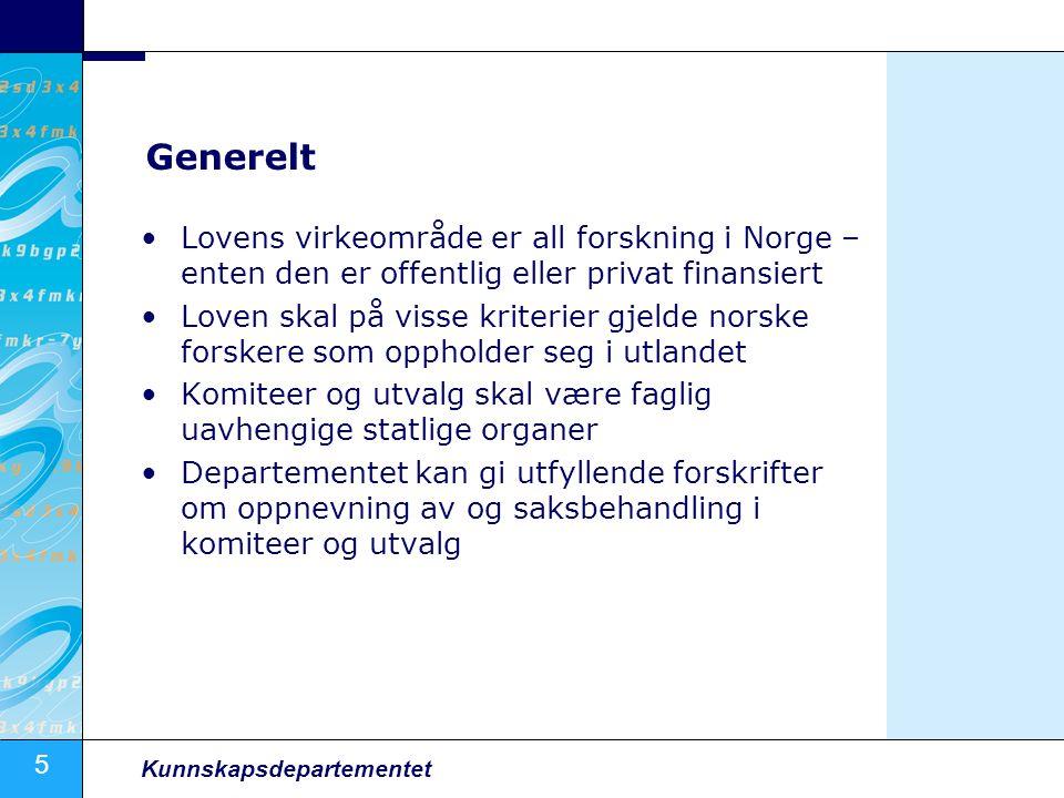 5 Kunnskapsdepartementet Generelt Lovens virkeområde er all forskning i Norge – enten den er offentlig eller privat finansiert Loven skal på visse kriterier gjelde norske forskere som oppholder seg i utlandet Komiteer og utvalg skal være faglig uavhengige statlige organer Departementet kan gi utfyllende forskrifter om oppnevning av og saksbehandling i komiteer og utvalg