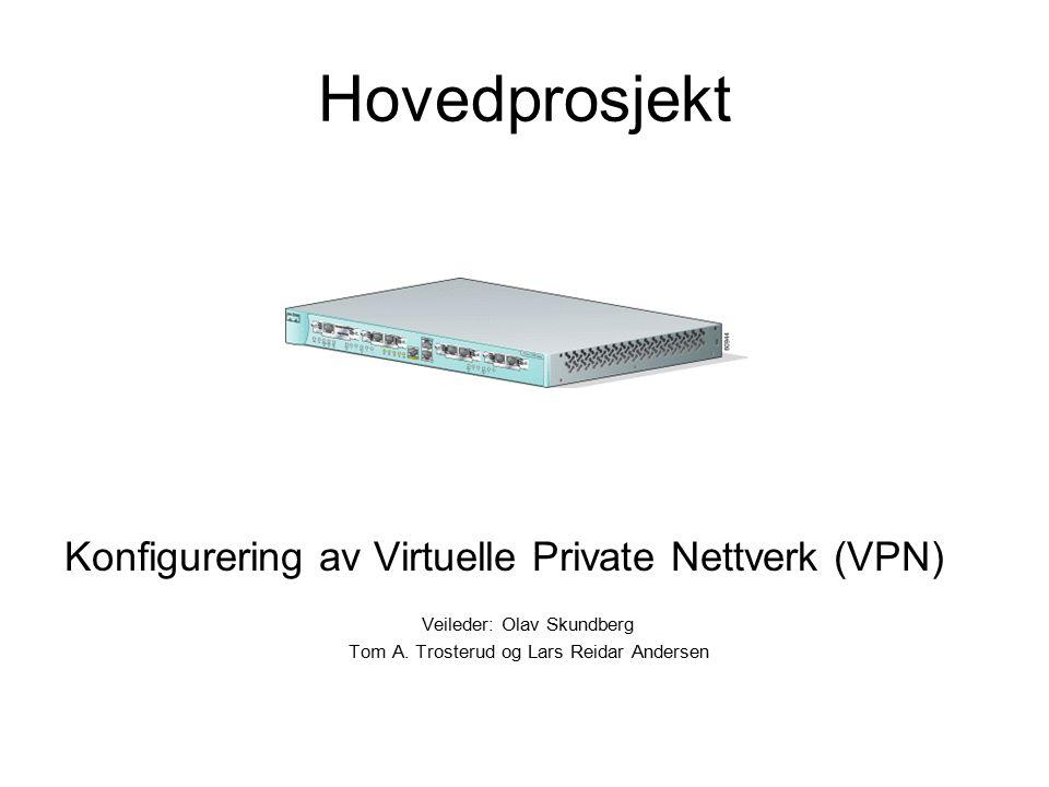 Hovedprosjekt Konfigurering av Virtuelle Private Nettverk (VPN) Veileder: Olav Skundberg Tom A.
