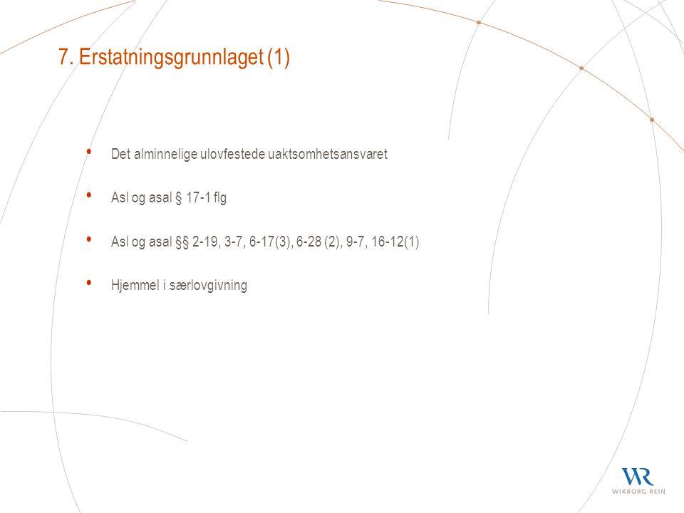 7. Erstatningsgrunnlaget (1) Det alminnelige ulovfestede uaktsomhetsansvaret Asl og asal § 17-1 flg Asl og asal §§ 2-19, 3-7, 6-17(3), 6-28 (2), 9-7,