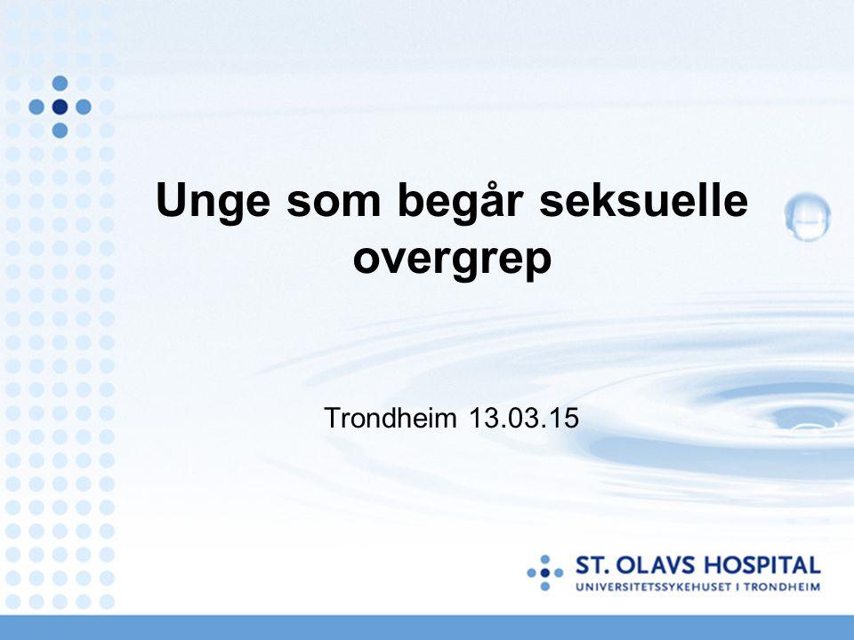 Unge som begår seksuelle overgrep Trondheim 13.03.15