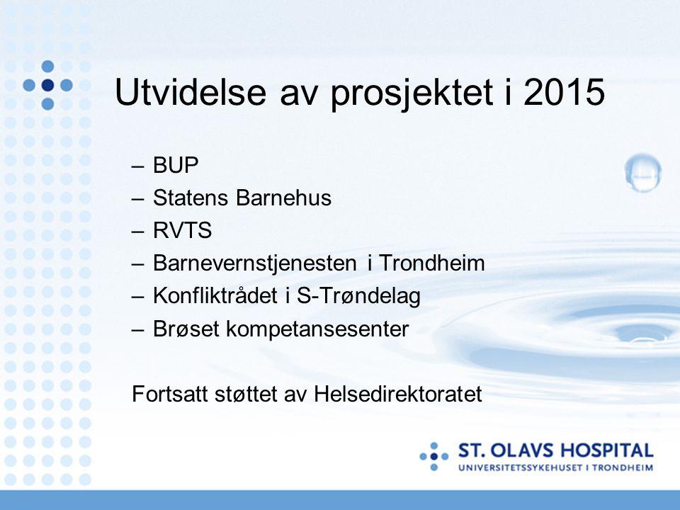 Utvidelse av prosjektet i 2015 –BUP –Statens Barnehus –RVTS –Barnevernstjenesten i Trondheim –Konfliktrådet i S-Trøndelag –Brøset kompetansesenter For