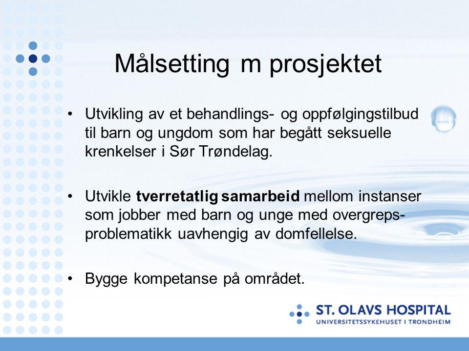 Målsetting m prosjektet Utvikling av et behandlings- og oppfølgingstilbud til barn og ungdom som har begått seksuelle krenkelser i Sør Trøndelag. Utvi