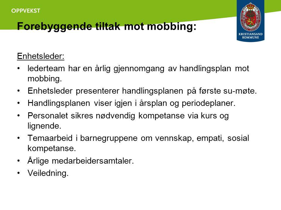 Forebyggende tiltak mot mobbing: Enhetsleder: lederteam har en årlig gjennomgang av handlingsplan mot mobbing. Enhetsleder presenterer handlingsplanen