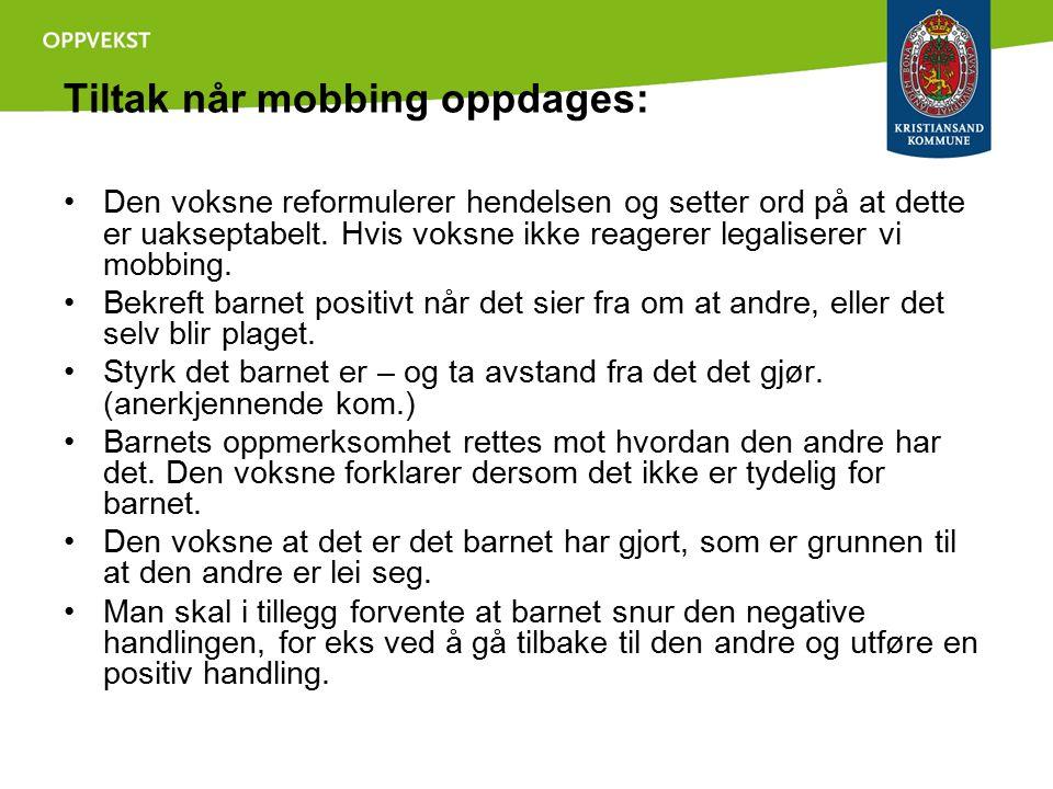 Tiltak når mobbing oppdages: Den voksne reformulerer hendelsen og setter ord på at dette er uakseptabelt. Hvis voksne ikke reagerer legaliserer vi mob
