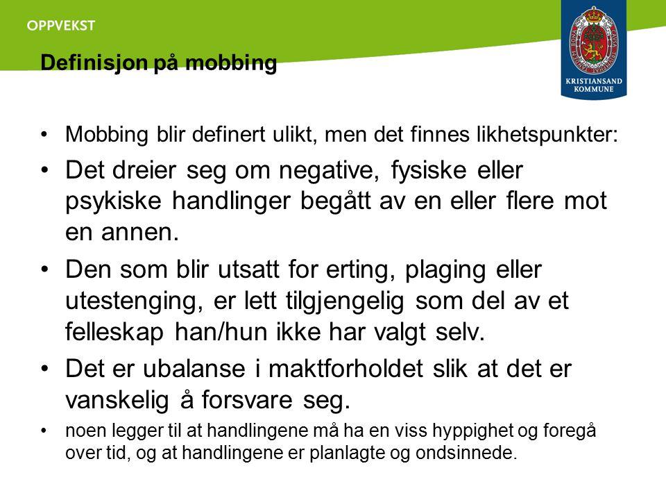 Definisjon på mobbing Mobbing blir definert ulikt, men det finnes likhetspunkter: Det dreier seg om negative, fysiske eller psykiske handlinger begått av en eller flere mot en annen.