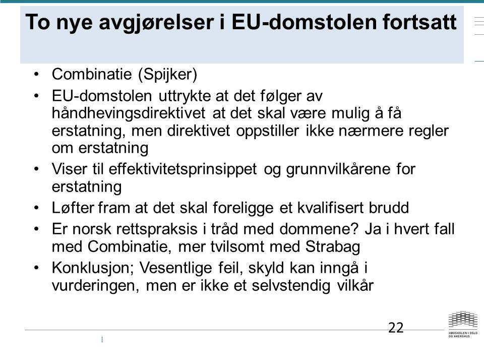To nye avgjørelser i EU-domstolen fortsatt Combinatie (Spijker) EU-domstolen uttrykte at det følger av håndhevingsdirektivet at det skal være mulig å få erstatning, men direktivet oppstiller ikke nærmere regler om erstatning Viser til effektivitetsprinsippet og grunnvilkårene for erstatning Løfter fram at det skal foreligge et kvalifisert brudd Er norsk rettspraksis i tråd med dommene.