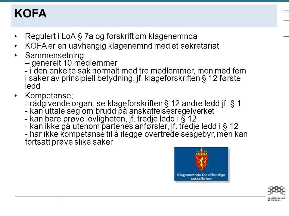KOFA Regulert i LoA § 7a og forskrift om klagenemnda KOFA er en uavhengig klagenemnd med et sekretariat Sammensetning – generelt 10 medlemmer - i den enkelte sak normalt med tre medlemmer, men med fem i saker av prinsipiell betydning, jf.
