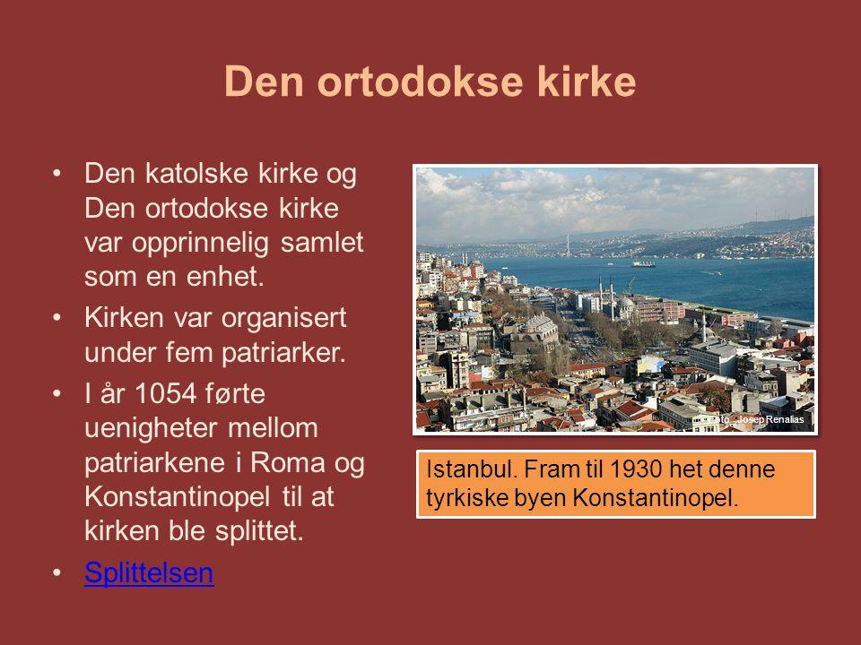 Den ortodokse kirke Den ortodokse kirke er i dag organisert i ulike nasjonalkirker.