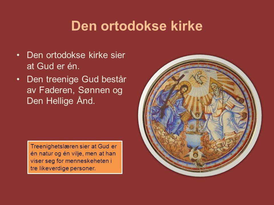 Den ortodokse kirke Den ortodokse kirke sier at Gud er én.