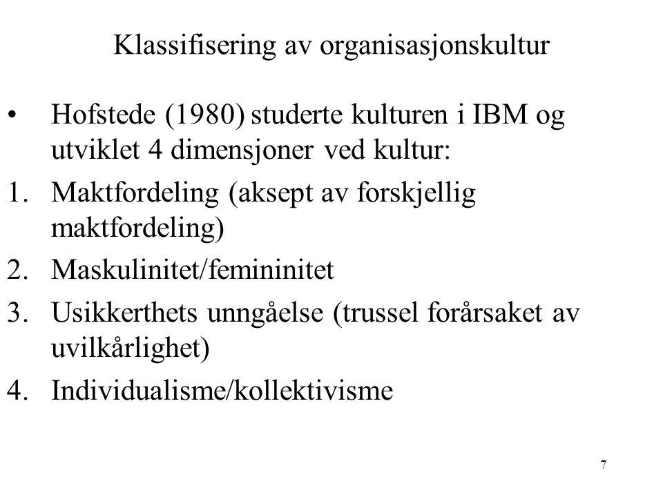 7 Klassifisering av organisasjonskultur Hofstede (1980) studerte kulturen i IBM og utviklet 4 dimensjoner ved kultur: 1.Maktfordeling (aksept av forsk