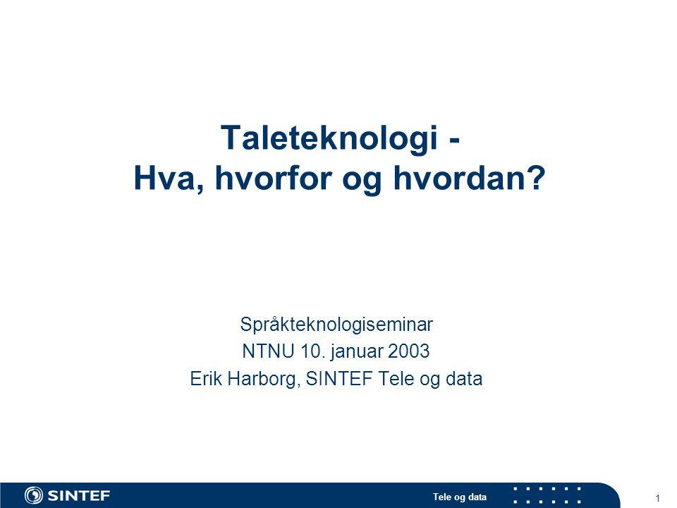Tele og data 1 Taleteknologi - Hva, hvorfor og hvordan? Språkteknologiseminar NTNU 10. januar 2003 Erik Harborg, SINTEF Tele og data