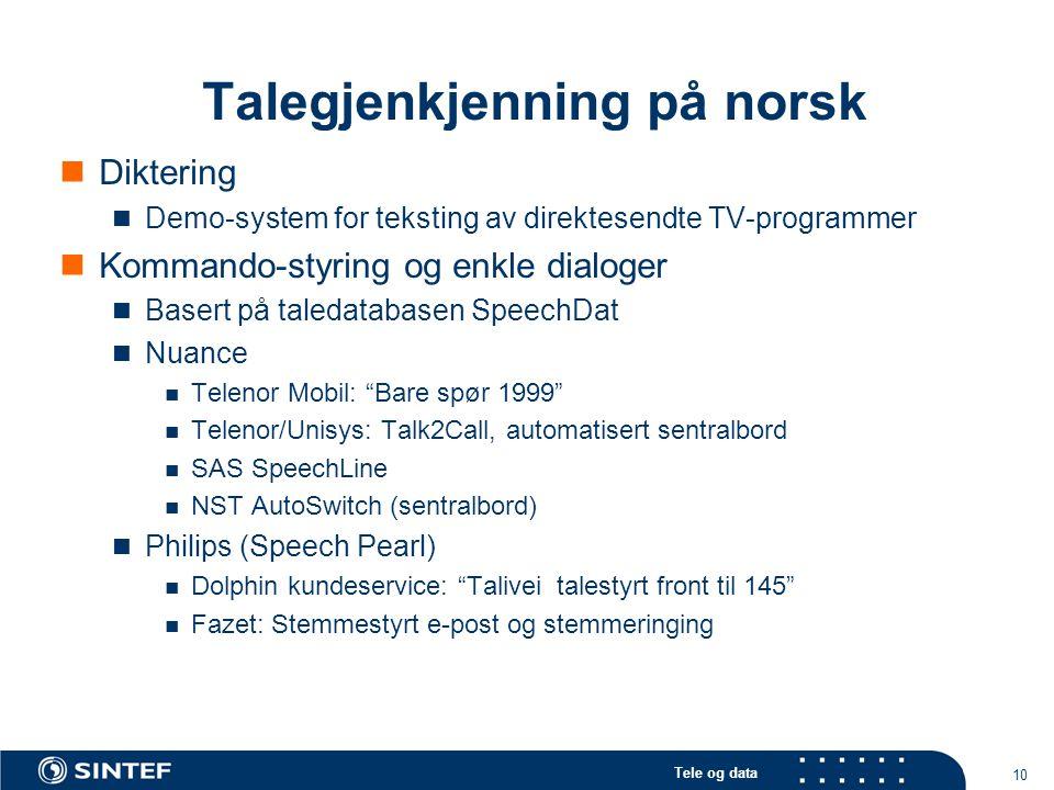 Tele og data 10 Talegjenkjenning på norsk Diktering Demo-system for teksting av direktesendte TV-programmer Kommando-styring og enkle dialoger Basert
