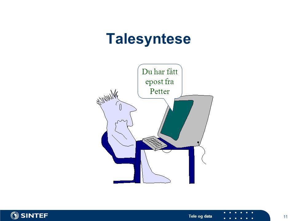 Tele og data 11 Talesyntese Du har fått epost fra Petter