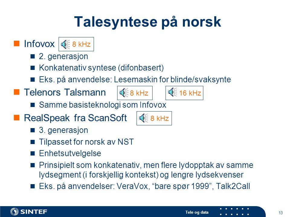 Tele og data 13 Talesyntese på norsk Infovox 2. generasjon Konkatenativ syntese (difonbasert) Eks. på anvendelse: Lesemaskin for blinde/svaksynte Tele