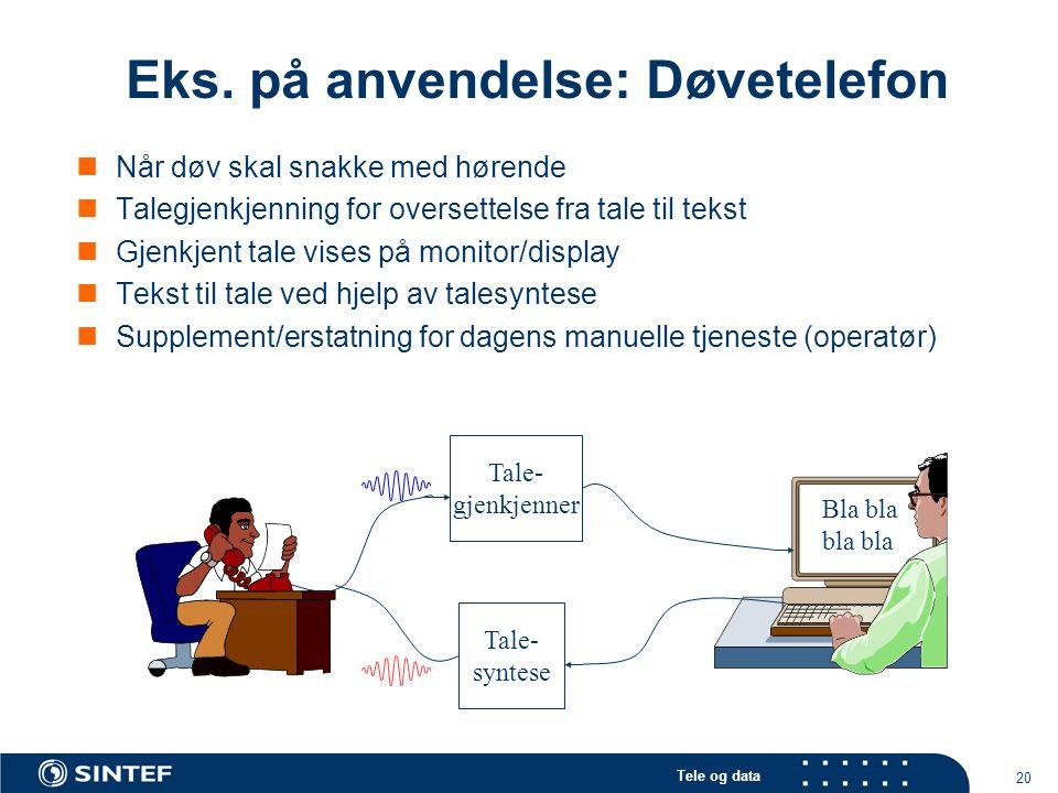Tele og data 20 Eks. på anvendelse: Døvetelefon Når døv skal snakke med hørende Talegjenkjenning for oversettelse fra tale til tekst Gjenkjent tale vi