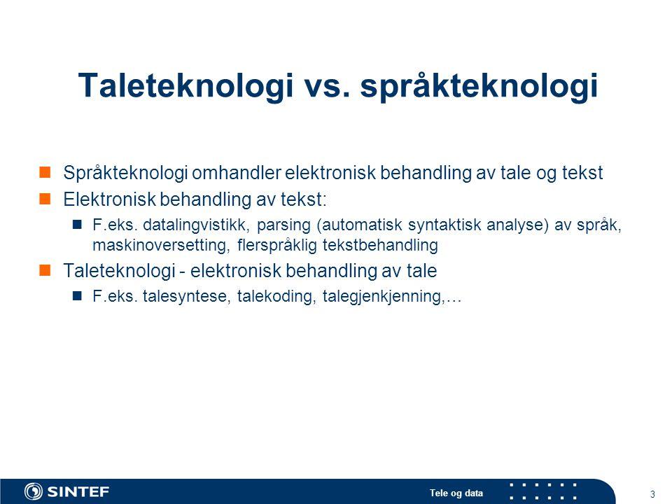 Tele og data 3 Taleteknologi vs. språkteknologi Språkteknologi omhandler elektronisk behandling av tale og tekst Elektronisk behandling av tekst: F.ek