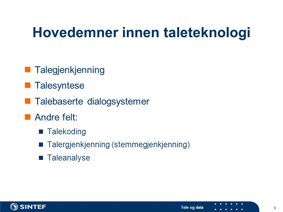 Tele og data 6 Hovedemner innen taleteknologi Talegjenkjenning Talesyntese Talebaserte dialogsystemer Andre felt: Talekoding Talergjenkjenning (stemmegjenkjenning) Taleanalyse