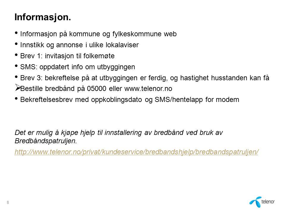 Informasjon. Informasjon på kommune og fylkeskommune web Innstikk og annonse i ulike lokalaviser Brev 1: invitasjon til folkemøte SMS: oppdatert info