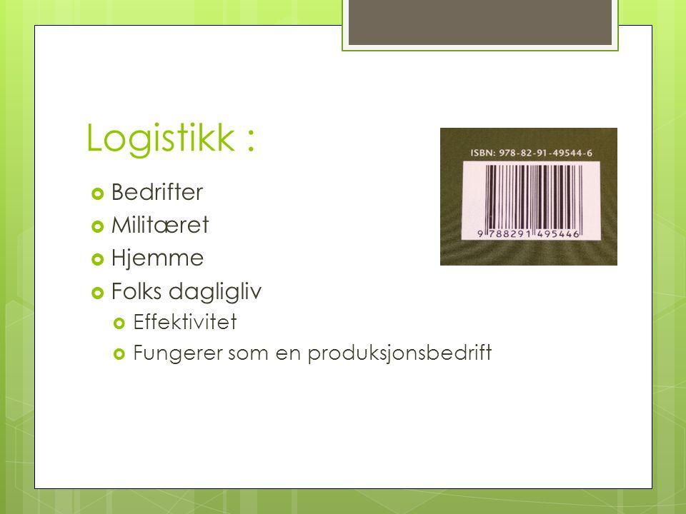 Logistikk bedrifter  1960 tallet logistikk som begrep  Innkjøp/inn-transport av råvarer og komp  Distribusjon av ferdigvarer til kunder  Utvidet logistikkbegrep:  Materialadministrasjon – lager – produksjonsstyring informasjonsstrømmer og avveiinger mellom egenproduksjon og innleide tjenester