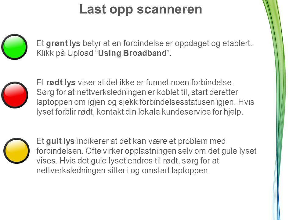 """Last opp scanneren Et grønt lys betyr at en forbindelse er oppdaget og etablert. Klikk på Upload """"Using Broadband"""". Et rødt lys viser at det ikke er f"""