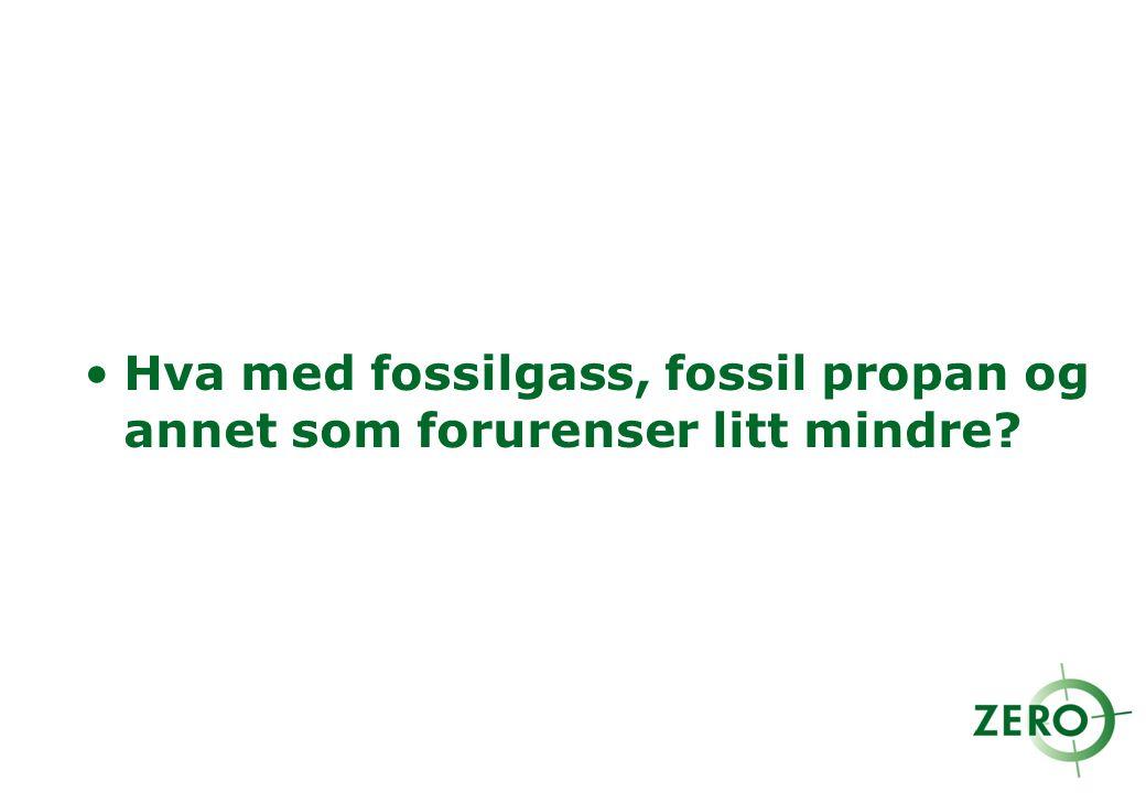Hva med fossilgass, fossil propan og annet som forurenser litt mindre?