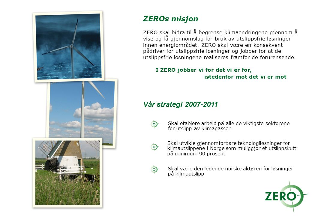 ZEROs misjon ZERO skal bidra til å begrense klimaendringene gjennom å vise og få gjennomslag for bruk av utslippsfrie løsninger innen energiområdet. Z