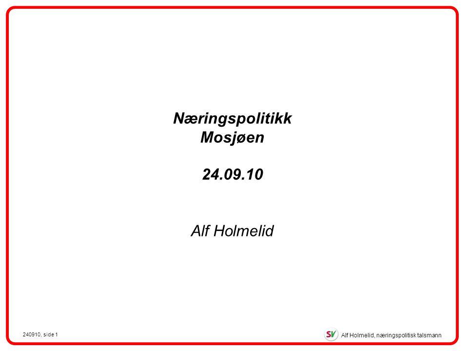 Alf Holmelid, næringspolitisk talsmann 240910, side 1 Næringspolitikk Mosjøen 24.09.10 Alf Holmelid