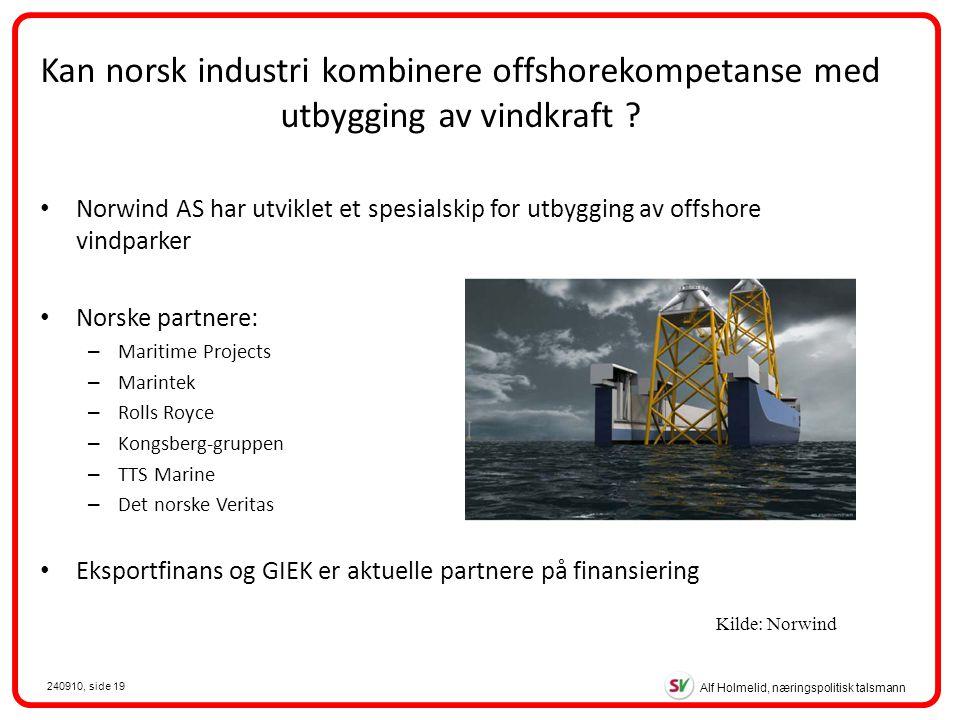 Alf Holmelid, næringspolitisk talsmann 240910, side 19 Kan norsk industri kombinere offshorekompetanse med utbygging av vindkraft .