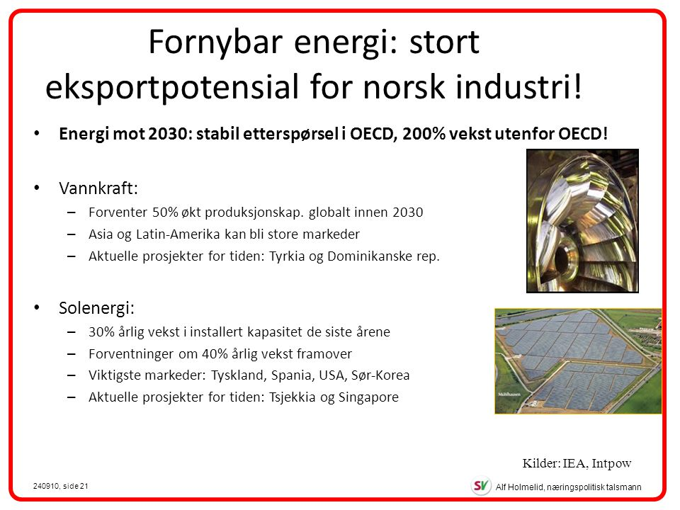 Alf Holmelid, næringspolitisk talsmann 240910, side 21 Fornybar energi: stort eksportpotensial for norsk industri.