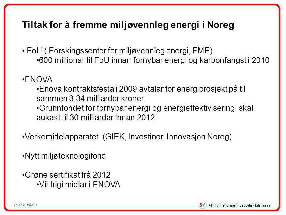 Alf Holmelid, næringspolitisk talsmann 240910, side 27 FoU ( Forskingssenter for miljøvennleg energi, FME) 600 millionar til FoU innan fornybar energi og karbonfangst i 2010 ENOVA Enova kontraktsfesta i 2009 avtalar for energiprosjekt på til sammen 3,34 milliarder kroner.