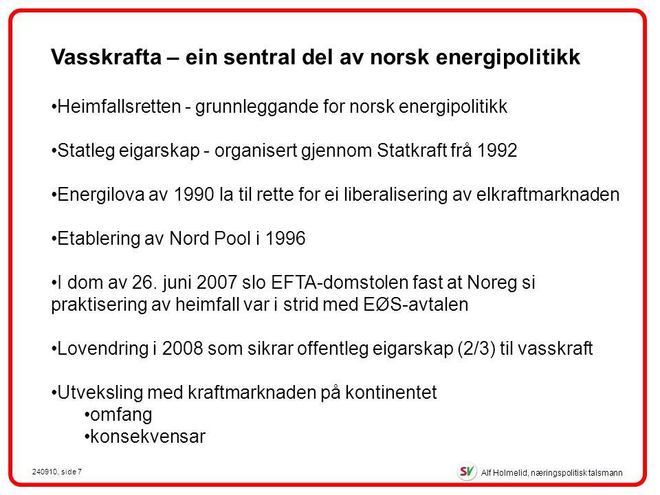 Alf Holmelid, næringspolitisk talsmann 240910, side 7 Heimfallsretten - grunnleggande for norsk energipolitikk Statleg eigarskap - organisert gjennom Statkraft frå 1992 Energilova av 1990 la til rette for ei liberalisering av elkraftmarknaden Etablering av Nord Pool i 1996 I dom av 26.