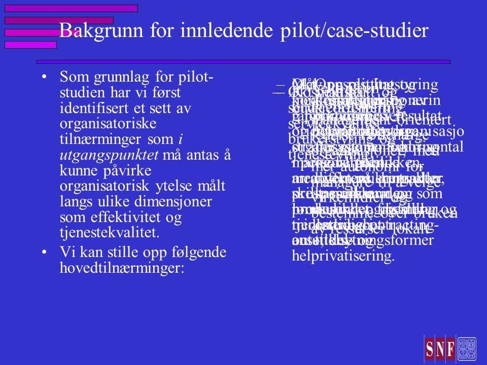 Bakgrunn for innledende pilot/case-studier Som grunnlag for pilot- studien har vi først identifisert et sett av organisatoriske tilnærminger som i utgangspunktet må antas å kunne påvirke organisatorisk ytelse målt langs ulike dimensjoner som effektivitet og tjenestekvalitet.