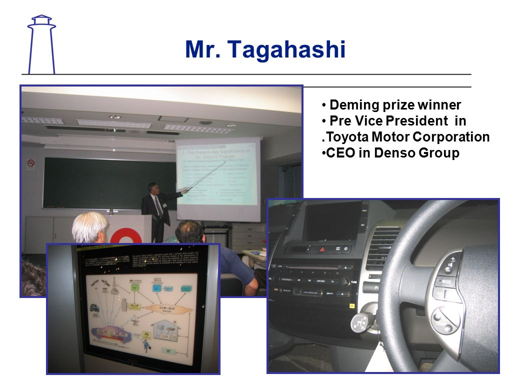 Mr. Tagahashi Deming prize winner Pre Vice President in.Toyota Motor Corporation CEO in Denso Group