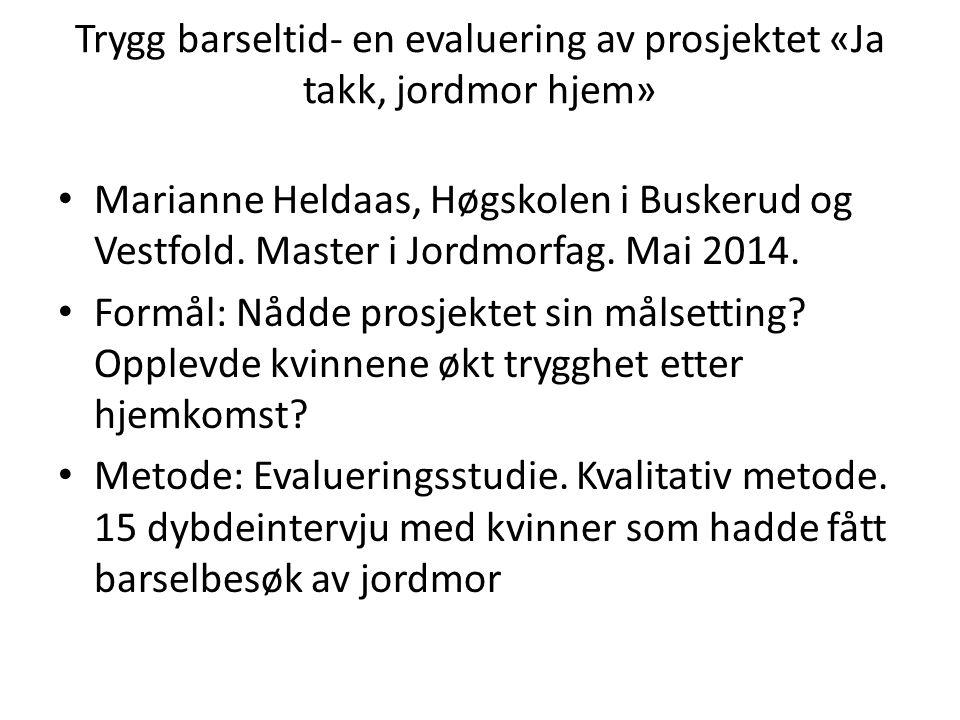 Trygg barseltid- en evaluering av prosjektet «Ja takk, jordmor hjem» Marianne Heldaas, Høgskolen i Buskerud og Vestfold. Master i Jordmorfag. Mai 2014