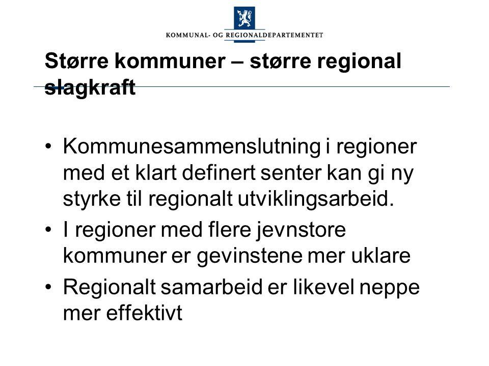 Større kommuner – større regional slagkraft Kommunesammenslutning i regioner med et klart definert senter kan gi ny styrke til regionalt utviklingsarbeid.