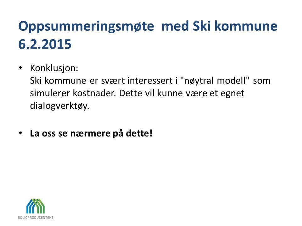 Oppsummeringsmøte med Ski kommune 6.2.2015 Konklusjon: Ski kommune er svært interessert i