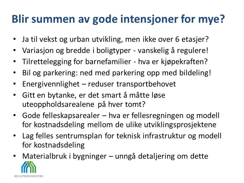 Blir summen av gode intensjoner for mye? Ja til vekst og urban utvikling, men ikke over 6 etasjer? Variasjon og bredde i boligtyper - vanskelig å regu