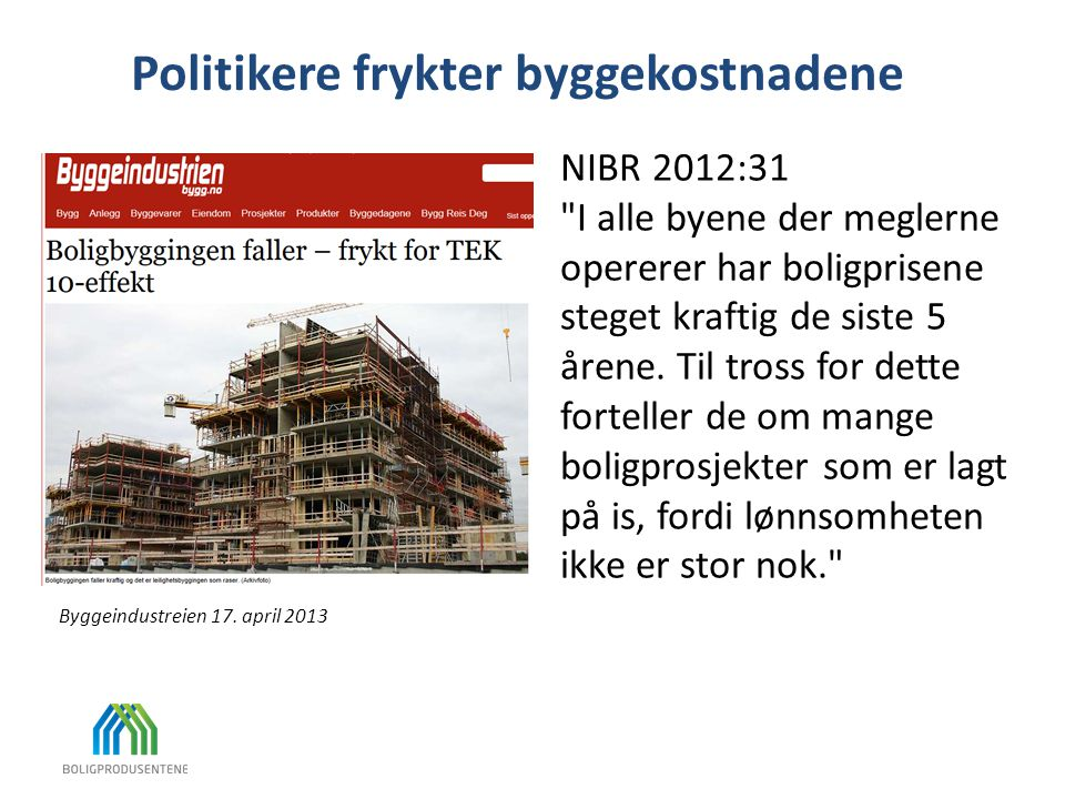 Politikere frykter byggekostnadene Byggeindustreien 17. april 2013 NIBR 2012:31