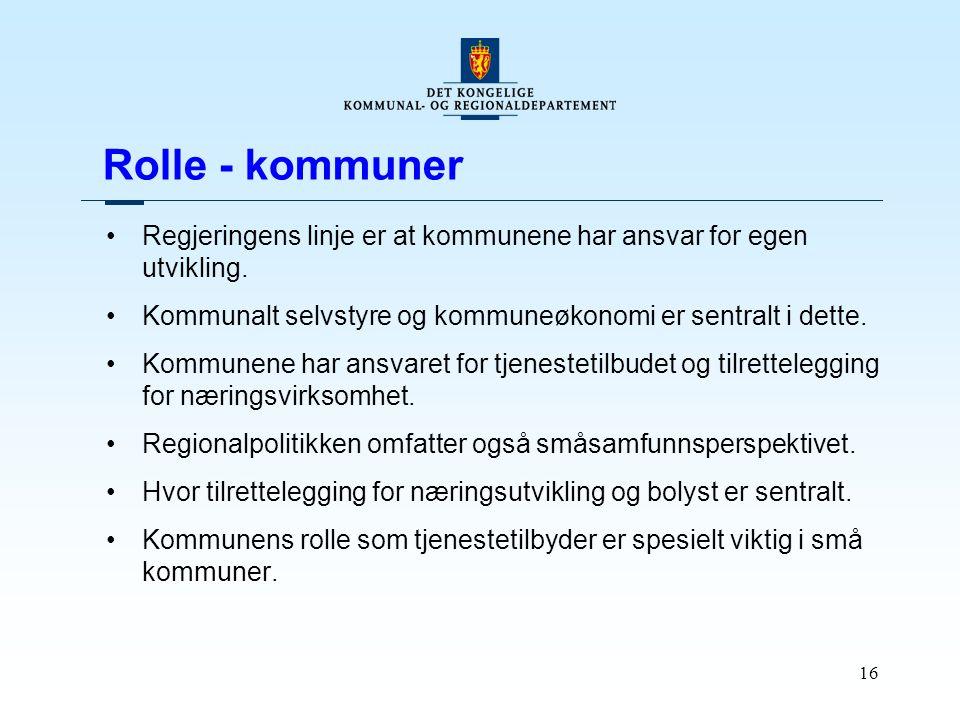 16 Rolle - kommuner Regjeringens linje er at kommunene har ansvar for egen utvikling. Kommunalt selvstyre og kommuneøkonomi er sentralt i dette. Kommu
