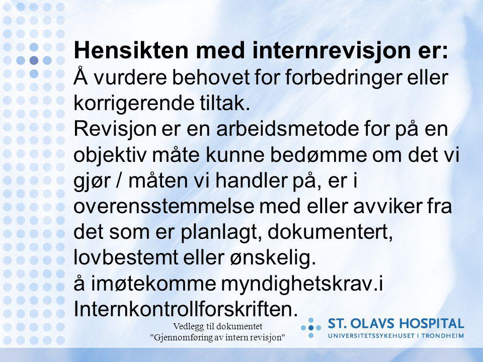 Vedlegg til dokumentet Gjennomføring av intern revisjon Hensikten med internrevisjon er: Å vurdere behovet for forbedringer eller korrigerende tiltak.