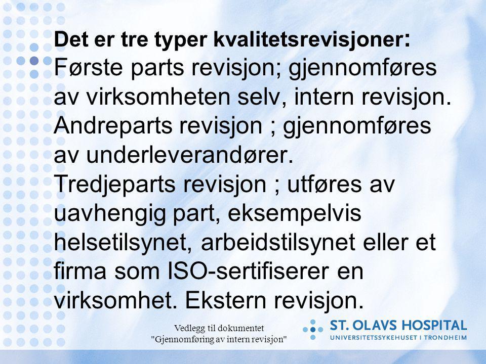 Vedlegg til dokumentet Gjennomføring av intern revisjon Det er tre typer kvalitetsrevisjoner : Første parts revisjon; gjennomføres av virksomheten selv, intern revisjon.
