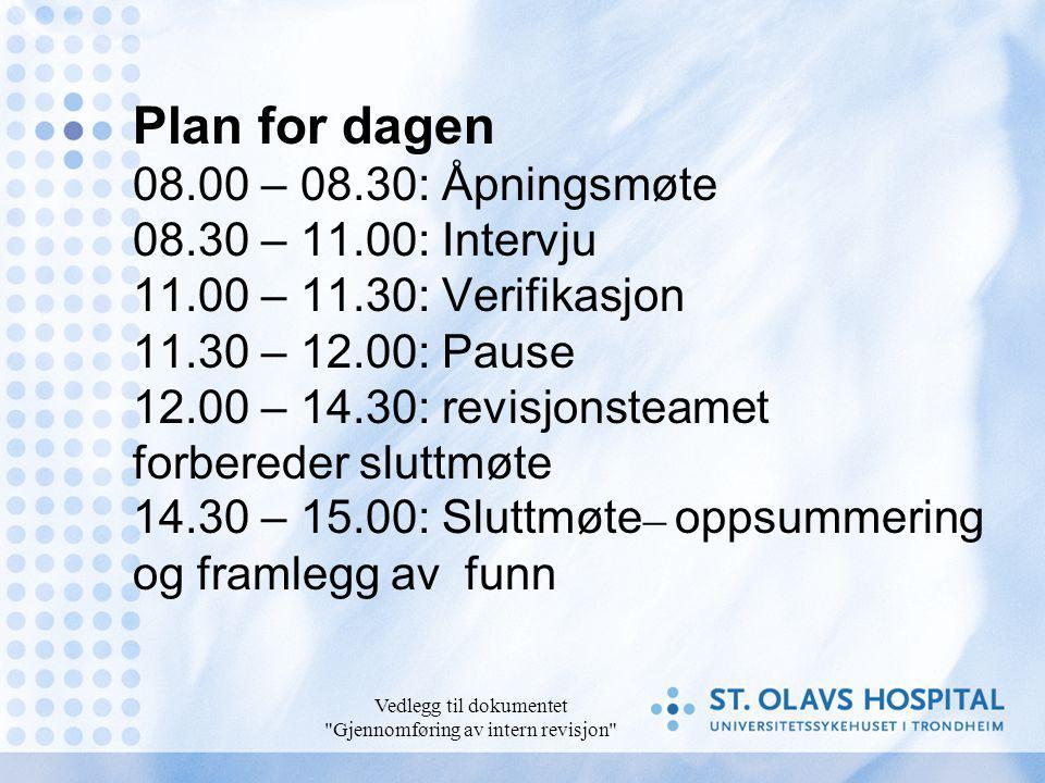Vedlegg til dokumentet Gjennomføring av intern revisjon Plan for dagen 08.00 – 08.30: Åpningsmøte 08.30 – 11.00: Intervju 11.00 – 11.30: Verifikasjon 11.30 – 12.00: Pause 12.00 – 14.30: revisjonsteamet forbereder sluttmøte 14.30 – 15.00: Sluttmøte – oppsummering og framlegg av funn