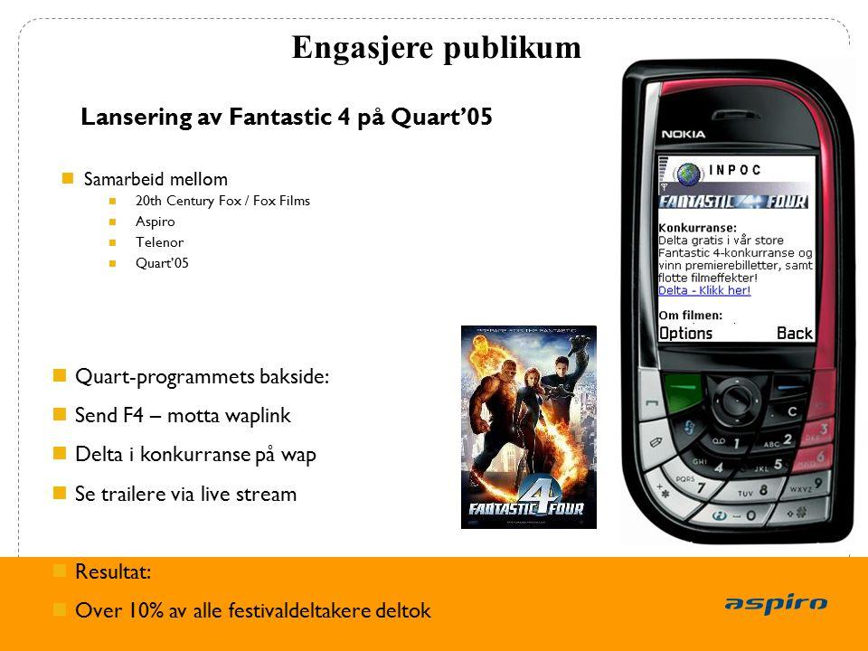 11 Lansering av Fantastic 4 på Quart'05 Samarbeid mellom 20th Century Fox / Fox Films Aspiro Telenor Quart'05 Engasjere publikum Quart-programmets bak