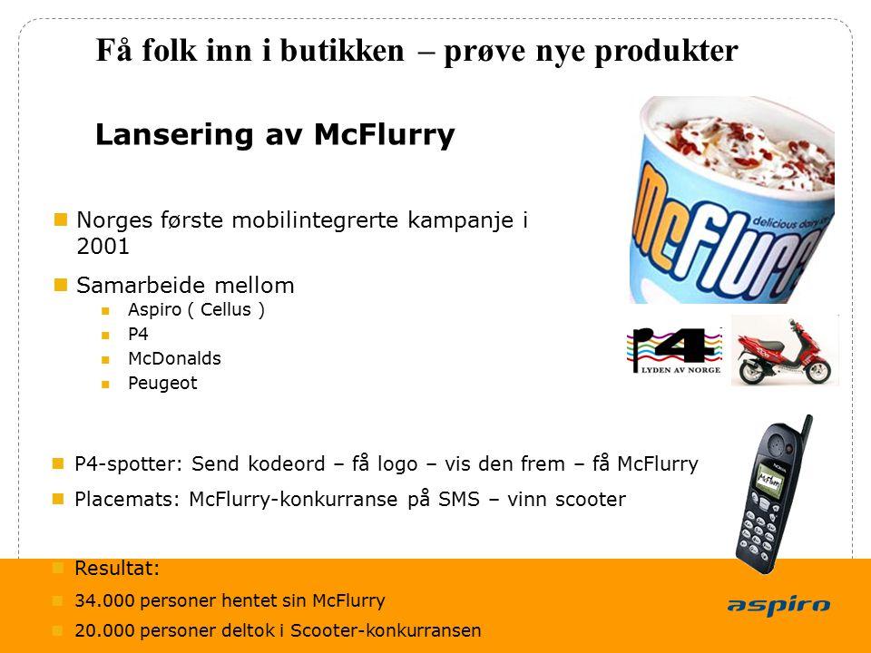 8 Lansering av McFlurry Få folk inn i butikken – prøve nye produkter P4-spotter: Send kodeord – få logo – vis den frem – få McFlurry Placemats: McFlurry-konkurranse på SMS – vinn scooter Resultat: 34.000 personer hentet sin McFlurry 20.000 personer deltok i Scooter-konkurransen Norges første mobilintegrerte kampanje i 2001 Samarbeide mellom Aspiro ( Cellus ) P4 McDonalds Peugeot
