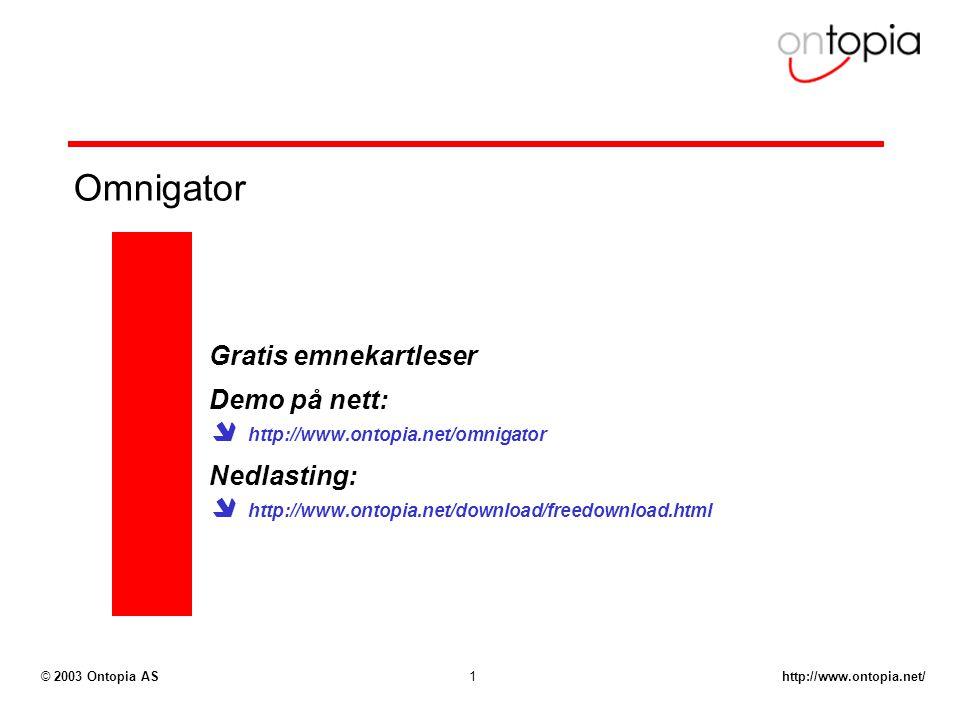 http://www.ontopia.net/© 2003 Ontopia AS1 Omnigator Gratis emnekartleser Demo på nett:  http://www.ontopia.net/omnigator Nedlasting:  http://www.ont