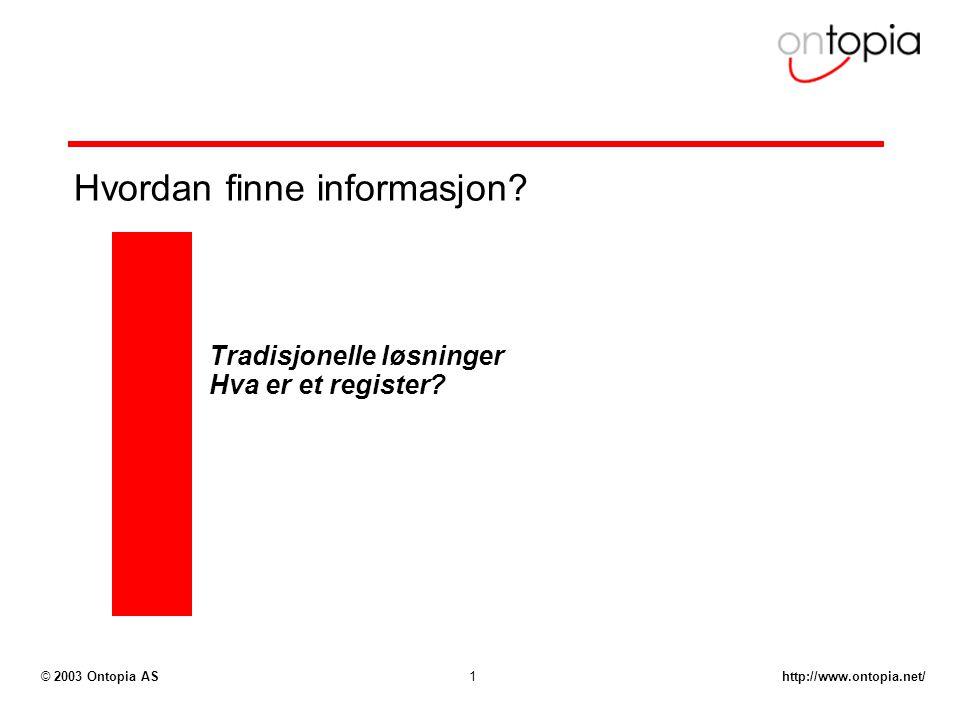 http://www.ontopia.net/© 2003 Ontopia AS1 Hvordan finne informasjon? Tradisjonelle løsninger Hva er et register?