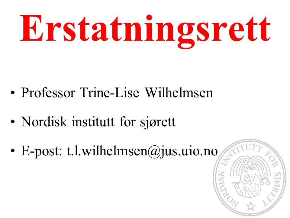 Erstatningsrett Professor Trine-Lise Wilhelmsen Nordisk institutt for sjørett E-post: t.l.wilhelmsen@jus.uio.no