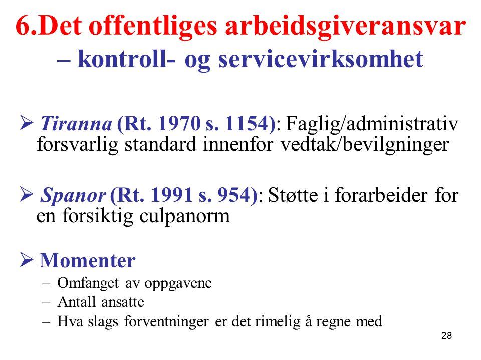 6.Det offentliges arbeidsgiveransvar – kontroll- og servicevirksomhet  Tiranna (Rt. 1970 s. 1154): Faglig/administrativ forsvarlig standard innenfor
