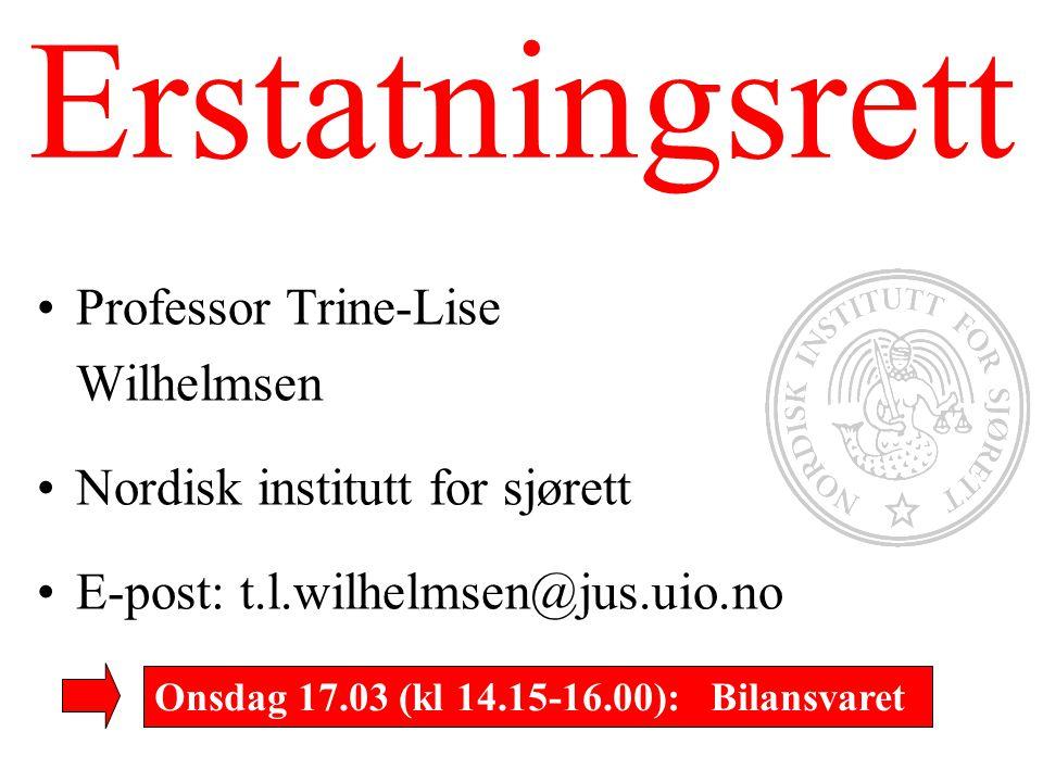 Erstatningsrett Professor Trine-Lise Wilhelmsen Nordisk institutt for sjørett E-post: t.l.wilhelmsen@jus.uio.no Onsdag 17.03 (kl 14.15-16.00): Bilansv